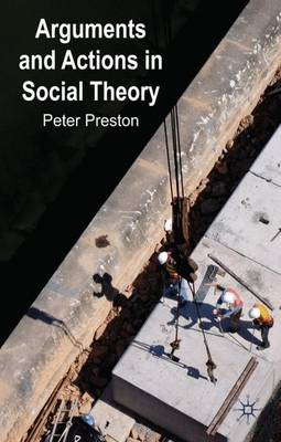 Arguments and Actions in Social Theory (Hardback)