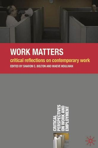 Work Matters: Critical Reflections on Contemporary Work - Critical Perspectives on Work and Employment (Paperback)