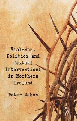 Violence, Politics and Textual Interventions in Northern Ireland (Hardback)