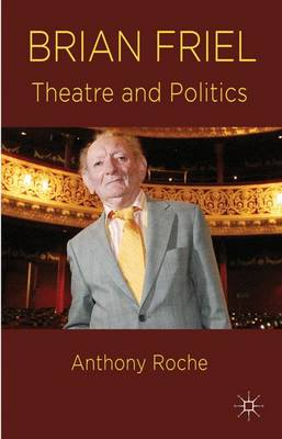 Brian Friel: Theatre and Politics (Hardback)