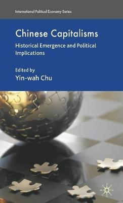 Chinese Capitalisms: Historical Emergence and Political Implications - International Political Economy Series (Hardback)