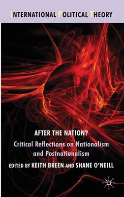 After the Nation?: Critical Reflections on Nationalism and Postnationalism - International Political Theory (Hardback)