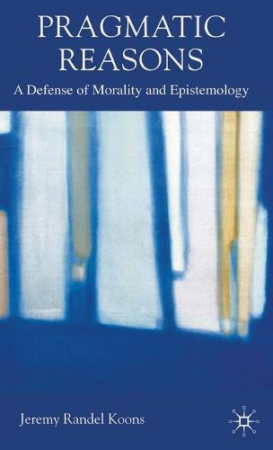 Pragmatic Reasons: A Defense of Morality and Epistemology (Hardback)