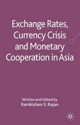 Exchange Rates, Currency Crisis and Monetary Cooperation in Asia (Hardback)