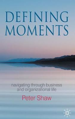 Defining Moments: Navigating through Business and Organisational Life (Hardback)