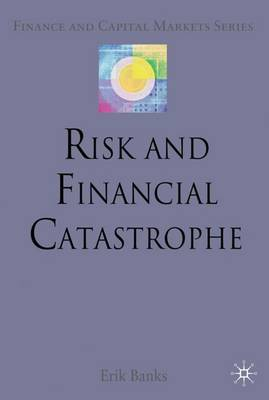Risk and Financial Catastrophe - Finance and Capital Markets Series (Hardback)