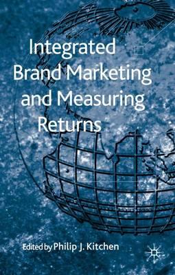Integrated Brand Marketing and Measuring Returns (Hardback)