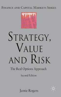 Strategy, Value and Risk: The Real Options Approach - Finance and Capital Markets Series (Hardback)