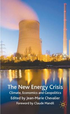 The New Energy Crisis: Climate, Economics and Geopolitics (Hardback)