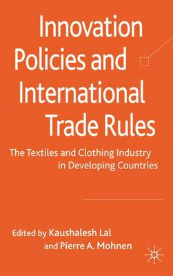 Innovation Policies and International Trade Rules: The Textiles and Clothing Industry in Developing Countries (Hardback)