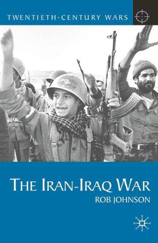 The Iran-Iraq War - Twentieth Century Wars (Hardback)