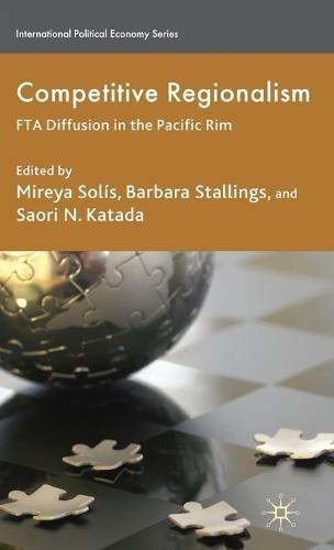 Competitive Regionalism: FTA Diffusion in the Pacific Rim - International Political Economy Series (Hardback)