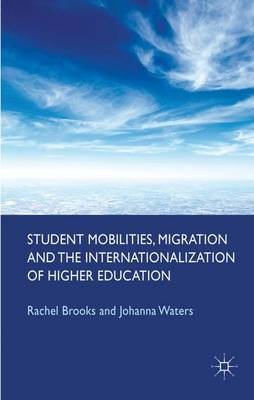 Student Mobilities, Migration and the Internationalization of Higher Education (Hardback)