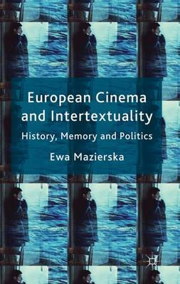 European Cinema and Intertextuality: History, Memory and Politics (Hardback)