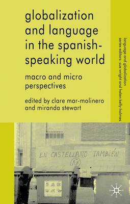 Globalization and Language in the Spanish Speaking World: Macro and Micro Perspectives - Language and Globalization (Paperback)
