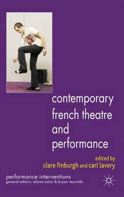 Contemporary French Theatre and Performance - Performance Interventions (Hardback)