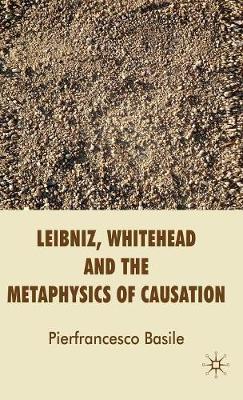 Leibniz, Whitehead and the Metaphysics of Causation (Hardback)