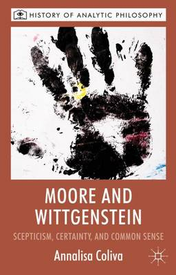 Moore and Wittgenstein: Scepticism, Certainty and Common Sense - History of Analytic Philosophy (Hardback)