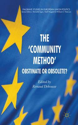 The 'Community Method': Obstinate or Obsolete? - Palgrave Studies in European Union Politics (Hardback)
