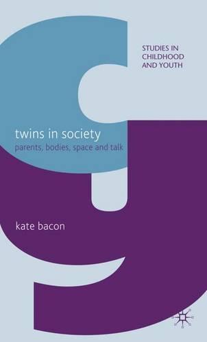 Twins in Society: Parents, Bodies, Space and Talk - Studies in Childhood and Youth (Hardback)