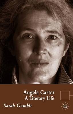 Angela Carter: A Literary Life - Literary Lives (Paperback)