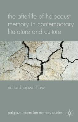 The Afterlife of Holocaust Memory in Contemporary Literature and Culture - Palgrave Macmillan Memory Studies (Hardback)