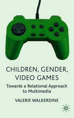 Children, Gender, Video Games: Towards a Relational Approach to Multimedia (Paperback)