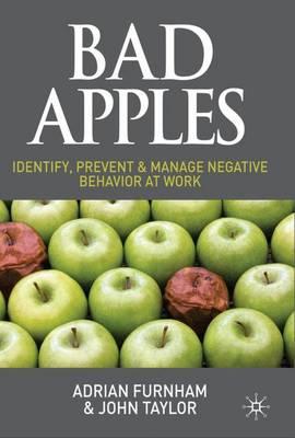 Bad Apples: Identify, Prevent & Manage Negative Behavior at Work (Hardback)