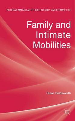 Family and Intimate Mobilities - Palgrave Macmillan Studies in Family and Intimate Life (Hardback)