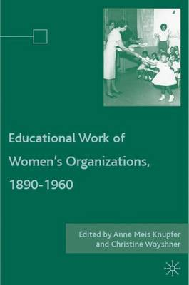 The Educational Work of Women's Organizations, 1890-1960 (Hardback)