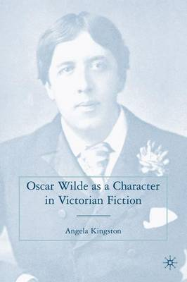 Oscar Wilde as a Character in Victorian Fiction (Hardback)
