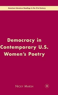 Democracy in Contemporary U.S. Women's Poetry - American Literature Readings in the 21st Century (Hardback)