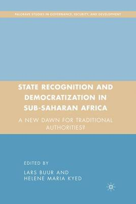 State Recognition and Democratization in Sub-Saharan Africa: A New Dawn for Traditional Authorities? - Governance, Security and Development (Hardback)