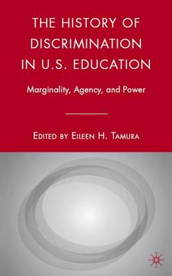 The History of Discrimination in U.S. Education: Marginality, Agency, and Power (Hardback)