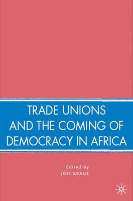 Trade Unions and the Coming of Democracy in Africa (Hardback)