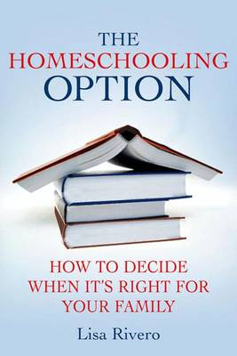 The Homeschooling Option: How to Decide When It's Right for Your Family (Hardback)