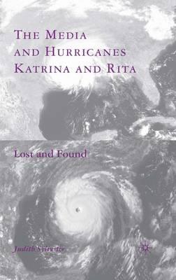 The Media and Hurricanes Katrina and Rita: Lost and Found (Hardback)