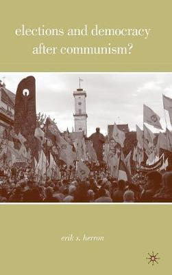 Elections and Democracy after Communism? (Hardback)