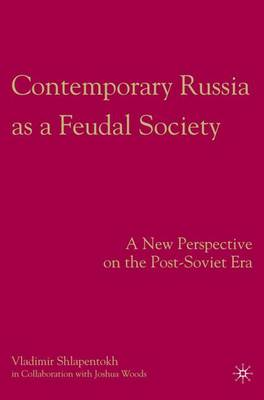 Contemporary Russia as a Feudal Society: A New Perspective on the Post-Soviet Era (Hardback)