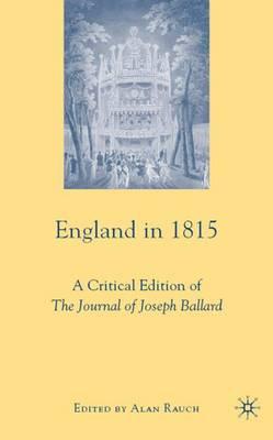 England in 1815: A Critical Edition of The Journal of Joseph Ballard (Hardback)