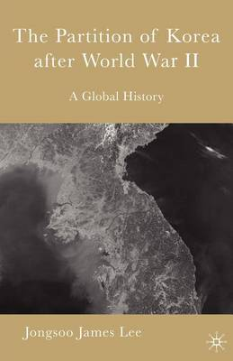 The Partition of Korea After World War II: A Global History (Paperback)
