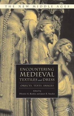 Encountering Medieval Textiles and Dress: Objects, Texts, Images - The New Middle Ages (Paperback)