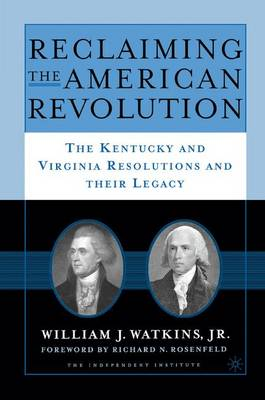 Reclaiming the American Revolution: The Kentucky and Virgina Resolutions and their Legacy (Paperback)