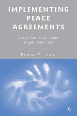 Implementing Peace Agreements: Lessons from Mozambique, Angola, and Liberia (Hardback)
