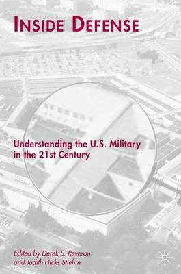 Inside Defense: Understanding the U.S. Military in the 21st Century (Hardback)