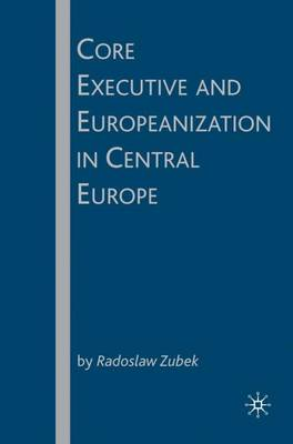 Core Executive and Europeanization in Central Europe (Hardback)
