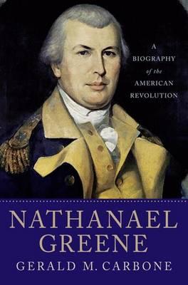 Nathanael Greene: A Biography of the American Revolution (Hardback)