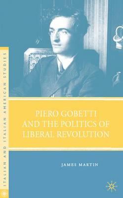 Piero Gobetti and the Politics of Liberal Revolution - Italian and Italian American Studies (Hardback)
