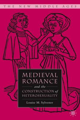 Medieval Romance and the Construction of Heterosexuality - The New Middle Ages (Hardback)