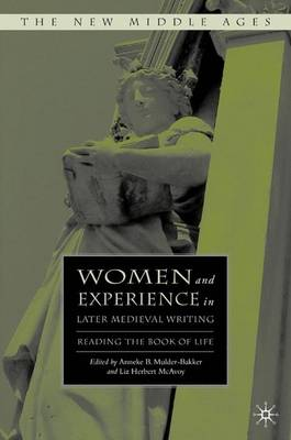 Women and Experience in Later Medieval Writing: Reading the Book of Life - The New Middle Ages (Hardback)